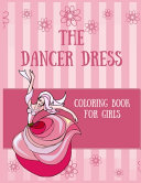 The Dancer Dress Coloring Book for Girls