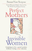 Perfect Mothers  Invisible Women