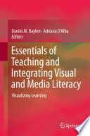 """Essentials of Teaching and Integrating Visual and Media Literacy: Visualizing Learning"" by Danilo M. Baylen, Adriana D'Alba"