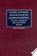 Slavery  Capitalism  and Politics in the Antebellum Republic  Volume 1  Commerce and Compromise  1820 1850
