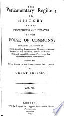 THE PARLIAMENTARY REGIFTER OR HISTORY OF THE PROCEEDINGS AND DEBATES OF THE HOUSE OF COMMONS