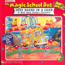 Scholastic s The Magic School Bus Gets Baked in a Cake