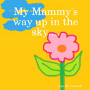 My Mammy's way up in the sky....
