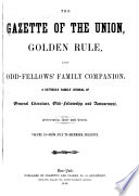 The Gazette of the Union  Golden Rule  and Odd Fellows  Family Companion Book