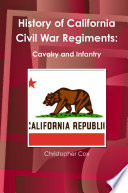 History Of California Civil War Regiments Cavalry And Infantry