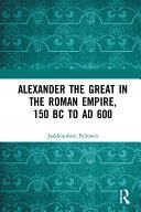 Alexander the Great in the Roman Empire, 150 BC to AD 600 Pdf/ePub eBook