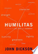 """Humilitas: A Lost Key to Life, Love, and Leadership"" by John Dickson"