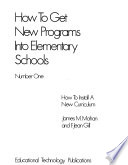 How to Get New Programs Into Elementary Schools: How to install a new curriculum, by J. M. Mahan and F. J. Gill