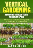 Vertical Gardening - Maximum Producitivity, Minumim Space