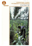 International Council for Research in Agroforestry: Annual Report, 1987