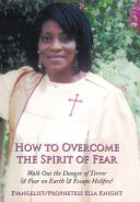 How to Overcome the Spirit of Fear: Walk Out the Danger of Terror & Fear on Earth & Escape Hellfire!