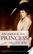 An American Princess in the Civil War  Expanded  Annotated