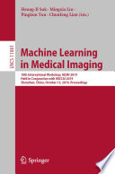 """Machine Learning in Medical Imaging: 10th International Workshop, MLMI 2019, Held in Conjunction with MICCAI 2019, Shenzhen, China, October 13, 2019, Proceedings"" by Heung-Il Suk, Mingxia Liu, Pingkun Yan, Chunfeng Lian"