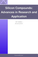 Silicon Compounds: Advances in Research and Application: 2011 Edition