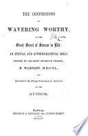 The Confessions of Wavering Worthy  of The Great Secret of Success in Life  an Ethical and Autobiographical Essay  Edited  or Rather  Written  by His Most Intimate Friend  E  Wardley  M R C S L   and Inscribed to the Rising Generation of Australia by the Author Book PDF