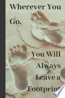 Wherever You Go, You Will Always Leave a Footprint