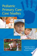 """Pediatric Primary Care Case Studies"" by Catherine Burns, Beth Richardson, Margaret Brady"