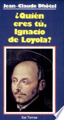 Quién eres tú, Ignacio de Loyola?