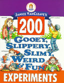 Janice VanCleave s 200 Gooey  Slippery  Slimy  Weird and Fun Experiments