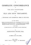 A Complete Concordance To The Old And New Testament Or A Dictionary And Alphabetical Index To The Bible