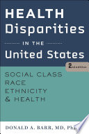 """Health Disparities in the United States: Social Class, Race, Ethnicity, and Health"" by Donald A. Barr"