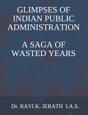 Glimpses Of Indian Public Administration A Saga Of Wasted Years