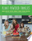 """Plant-Powered Families: Over 100 Kid-Tested, Whole-Foods Vegan Recipes"" by Dreena Burton"