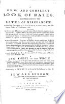 A New and Compleat Book of Rates  comprehending the rates of merchandize     With     a law index     containing an abridgment of the several Acts of Parliament now in force relative to the customs  etc