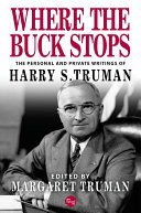 Where the Buck Stops: The Personal and Private Writings of Harry S. Truman [Pdf/ePub] eBook