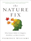 The Nature Fix  Why Nature Makes Us Happier  Healthier  and More Creative