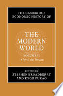 The Cambridge Economic History of the Modern World  Volume 2  1870 to the Present