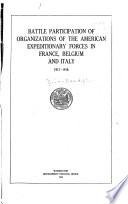BATTLE PARTICIPATION OF ORGANIZATIONS OF THE AMERICAN EXPEDITIONARY FORCES IN FRANCE  BELGIUM AND ITALY
