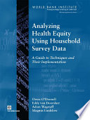 """""""Analyzing Health Equity Using Household Survey Data: A Guide to Techniques and their Implementation"""" by Adam Wagstaff, Owen O'Donnell, Eddy van Doorslaer, Magnus Lindelow"""