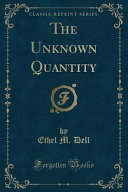 The Unknown Quantity (Classic Reprint)