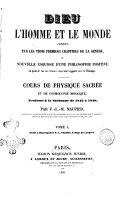 Dieu l'homme et le monde connus par les trois premiers chapitres de la genese, ou nouvelle esquisse d'une philosophie positive au point de vue des sciences dans leurs rapports avec la theologie cours de physique sacrée et de cosmogonie mosaique, professe a la Sorbonne de 1845 a 1848 par F.-L. Maupied