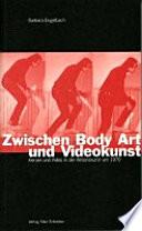 Zwischen Body Art und Videokunst