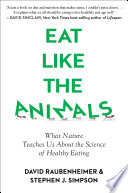 """Eat Like the Animals: What Nature Teaches Us About the Science of Healthy Eating"" by David Raubenheimer, Stephen Simpson"