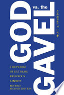 God vs. the gavel : the perils of extreme religious liberty / Marci A. Hamilton, Paul R. Verkuil Cha