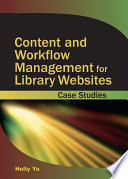 Content And Workflow Management For Library Websites Case Studies Book PDF