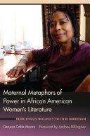 Maternal Metaphors of Power in African American Women s Literature