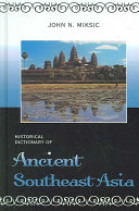 Historical Dictionary of Ancient Southeast Asia by John N. Miksic