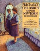 Pregnancy  Childbirth And The Newborn  1991   Retired Edition