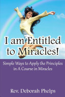 I am Entitled to Miracles! Simple Ways to Apply the Principles in A Course in Miracles