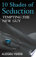 Tempting the New Guy (Mills & Boon Spice Briefs) (10 Shades of Seduction Series)