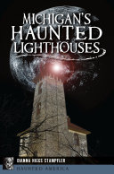 Michigan s Haunted Lighthouses