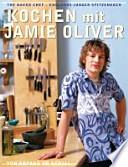 Kochen mit Jamie Oliver  : von Anfang an genial ; [the naked chef - Englands junger Spitzenkoch]