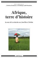 Pdf Afrique, terre d'histoire. Au coeur de la recherche avec Jean-Pierre Chrétien Telecharger
