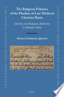 The Religious Polemics of the Muslims of Late Medieval Christian Iberia