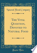 The Vital Question, Devoted to Natural Food (Classic Reprint)