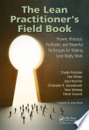 """The Lean Practitioner's Field Book: Proven, Practical, Profitable and Powerful Techniques for Making Lean Really Work"" by Charles Protzman, Fred Whiton, Joyce Kerpchar, Christopher Lewandowski, Steve Stenberg, Patrick Grounds"